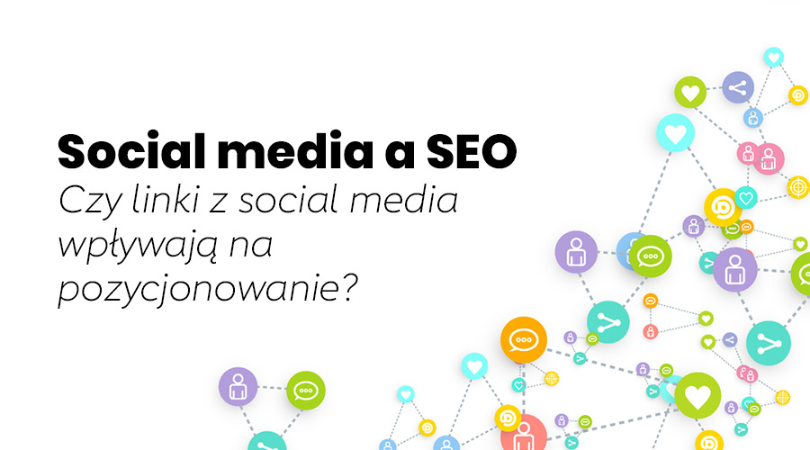 Wpływ social media na SEO - czy linki z social media wpływają pozytywnie na pozycjonowanie?